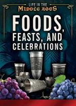 Foods, Feasts, and Celebrations (Life in the Middle Ages)
