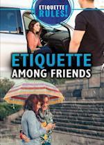 Etiquette Among Friends (Etiquette Rules)