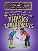 More of Janice VanCleave's Wild, Wacky, and Weird Physics Experiments (Janice VanCleaves Wild Wacky and Weird Science Experiment)