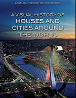 A Visual History of Houses and Cities Around the World (Visual History of the World)