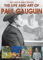 The Life and Art of Paul Gauguin (Lives of Great Artists)