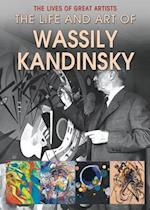 The Life and Art of Wassily Kandinsky (Lives of Great Artists)