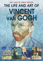 The Life and Art of Vincent Van Gogh (Lives of Great Artists)