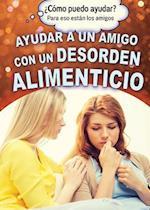 Ayudar a Un Amigo Con Un Desorden Alimenticio (Helping a Friend with an Eating Disorder) (Como Puedo Ayudar Para Eso Estan los Amigos How Can I Help)