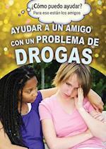 Ayudar a Un Amigo Con Un Problema de Drogas (Helping a Friend with a Drug Problem) (Como Puedo Ayudar Para Eso Estan los Amigos How Can I Help)