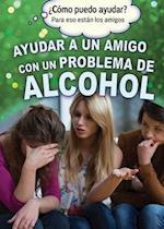Ayudar a Un Amigo Con Un Problema de Alcohol (Helping a Friend with an Alcohol Problem) (Como Puedo Ayudar Para Eso Estan los Amigos How Can I Help)