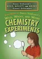Even More of Janice VanCleave's Wild, Wacky, and Weird Chemistry Experiments (Janice VanCleaves Wild Wacky and Weird Science Experiment)