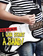 I Can Start a Band! (Kids Can Do It)