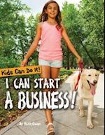 I Can Start a Business! (Kids Can Do It)