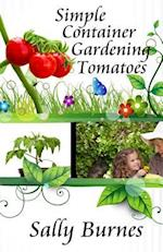 Simple Container Gardening - Tomatoes