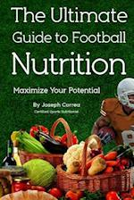 The Ultimate Guide to Football Nutrition af Correa (Certified Sports Nutritionist)