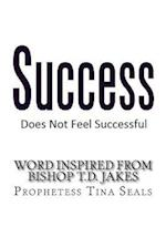 Success Does Not Feel Successful - Word Inspired by Bishop Jakes af Prophetess Tina Seals