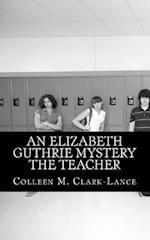 An Elizabeth Guthrie Mystery the Teacher af Colleen M. Clark-Lance