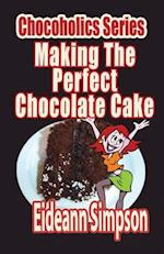Chocoholics Series - Making the Perfect Chocolate Cake