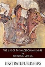 The Rise of the Macedonian Empire af Arthur M. Curteis