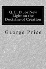 Q. E. D., or New Light on the Doctrine of Creation af George McCready Price