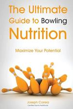 The Ultimate Guide to Bowling Nutrition