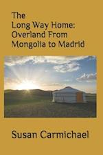 The Long Way Home -- Overland from Mongolia to Madrid