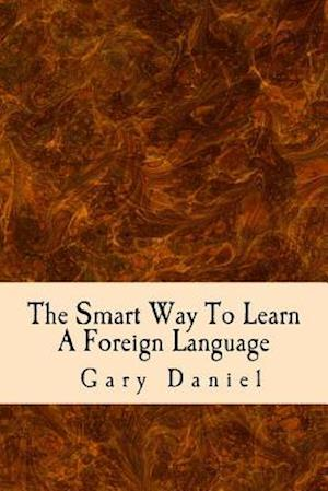 Bog, paperback The Smart Way to Learn a Foreign Language af Gary Daniel