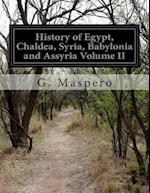 History of Egypt, Chaldea, Syria, Babylonia and Assyria Volume II