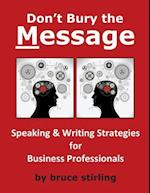 Don't Bury the Message, Speaking and Writing Strategies for Business Professionals af Bruce Stirling, MR Bruce Stirling