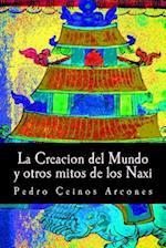 La Creacion del Mundo y Otros Mitos de Los Naxi af MR Pedro Ceinos Arcones
