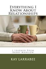Everything I Know about Relationships