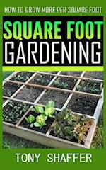 Square Foot Gardening - How to Grow More Per Square Foot