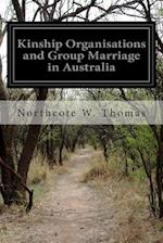 Kinship Organisations and Group Marriage in Australia af Northcote W. Thomas