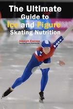 The Ultimate Guide to Ice and Figure Skating Nutrition