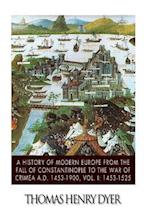 A History of Modern Europe from the Fall of Constantinople to the War of Crimea A.D. 1453-1900, Vol. I