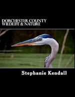 Dorchester County Wildlife & Nature af Stephanie Kendall