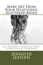 Make Art from Your Splattered, Scattered Brain