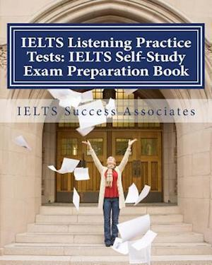 Bog, paperback Ielts Listening Practice Tests - Ielts Self-Study Exam Preparation Book af Ielts Success Associates