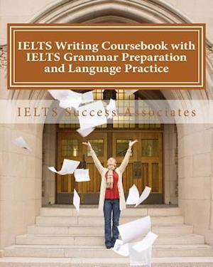 Bog, paperback Ielts Writing Coursebook with Ielts Grammar Preparation and Language Practice af Ielts Success Associates