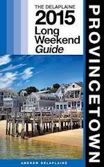 Provincetown - The Delaplaine 2015 Long Weekend Guide
