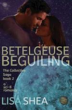Betelgeuse Beguiling - A Collective Saga Sci-Fi Romance