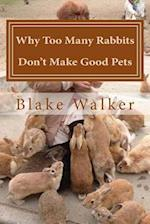 Why Too Many Rabbits Don't Make Good Pets af Blake Walker