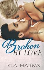 Broken by Love af C. A. Harms