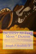 Incident at Fern Moss * Danish