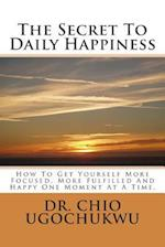 The Secret to Daily Happiness af Dr Chio Ugochukwu