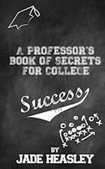 A Professor's Book of Secrets for College Success