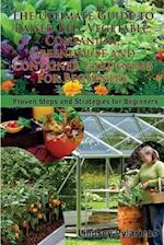 The Ultimate Guide to Raised Bed, Vegetable, Companion, Greenhouse and Container Gardening for Beginners