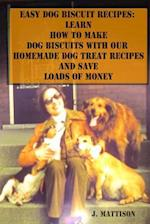 Easy Dog Biscuit Recipes