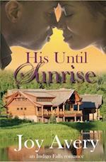 His Until Sunrise af Joy Avery