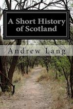 A Short History of Scotland af Andrew Lang