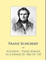 Schubert - Piano Sonata in a Minor (D. 784) Op. 143