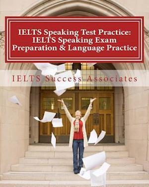 Bog, paperback Ielts Speaking Test Practice - Ielts Speaking Exam Preparation & Language Practice af Ielts Success Associates