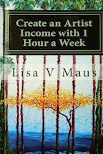 Create an Artist Income with 1 Hour a Week af Lisa V. Maus