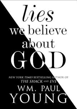 Bog, hardback Lies We Believe About God af Wm. Paul Young